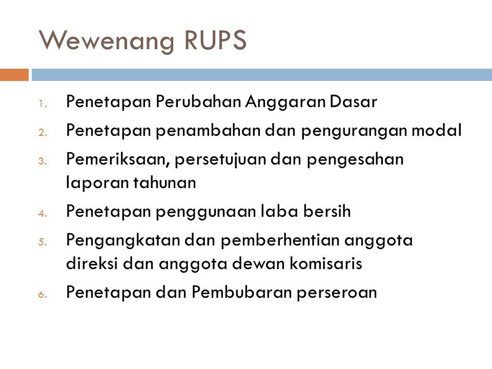 Wewenang RUPS 1. Penetapan Perubahan Anggaran Dasar 2. Penetapan penambahan dan pengurangan modal 3. Pemeriksaan, persetujuan dan pengesahan laporan t
