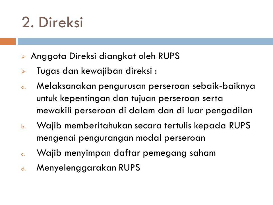 2. Direksi  Anggota Direksi diangkat oleh RUPS  Tugas dan kewajiban direksi : a. Melaksanakan pengurusan perseroan sebaik-baiknya untuk kepentingan
