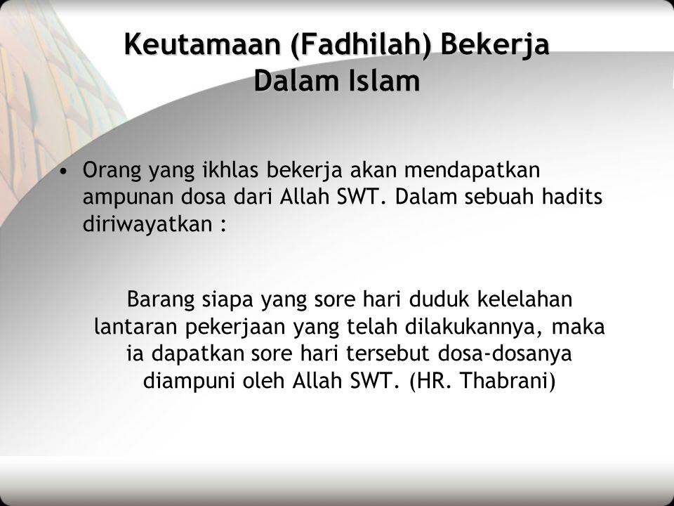 Keutamaan (Fadhilah) Bekerja Dalam Islam Akan diampuninya suatu dosa yang tidak dapat diampuni dengan shalat, puasa, zakat, haji & umrah.