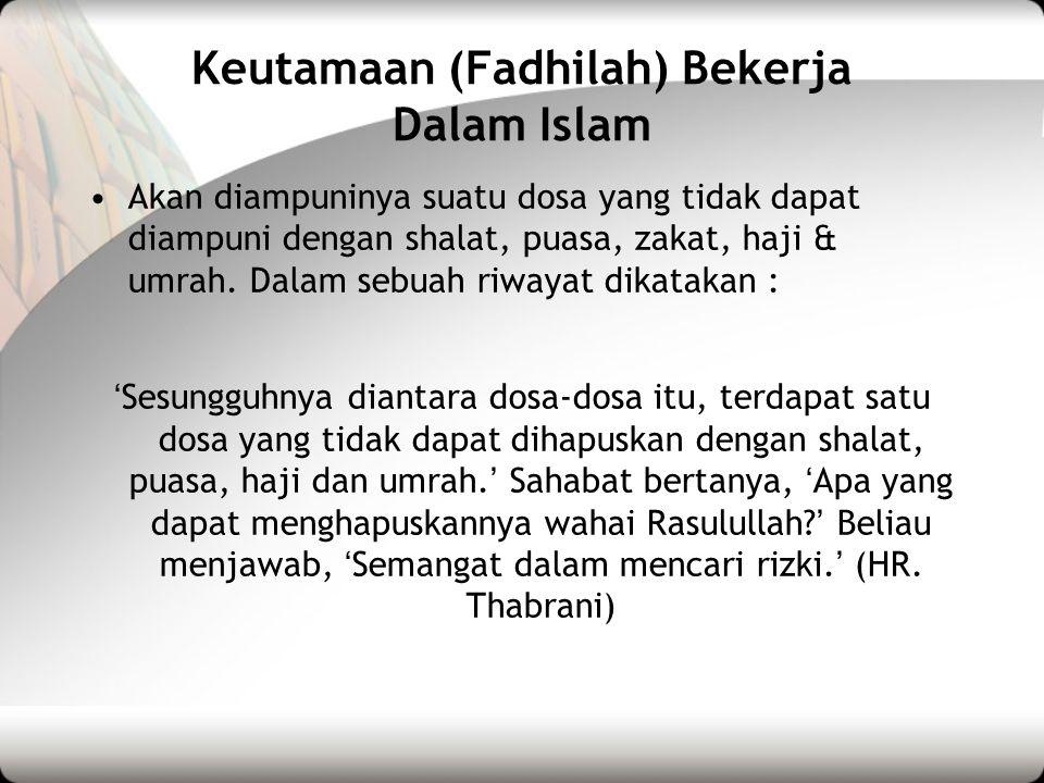 Keutamaan (Fadhilah) Bekerja Dalam Islam Mendapatkan 'Cinta Allah SWT'.