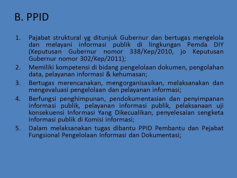 B. PPID 1.Pajabat struktural yg ditunjuk Gubernur dan bertugas mengelola dan melayani informasi publik di lingkungan Pemda DIY (Keputusan Gubernur nom