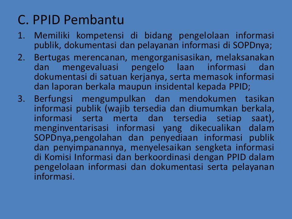 C. PPID Pembantu 1.Memiliki kompetensi di bidang pengelolaan informasi publik, dokumentasi dan pelayanan informasi di SOPDnya; 2.Bertugas merencanan,