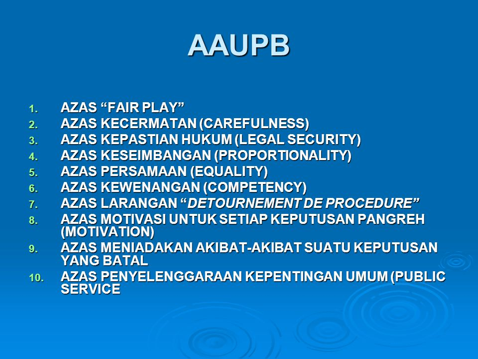 "AAUPB 1. AZAS ""FAIR PLAY"" 2. AZAS KECERMATAN (CAREFULNESS) 3. AZAS KEPASTIAN HUKUM (LEGAL SECURITY) 4. AZAS KESEIMBANGAN (PROPORTIONALITY) 5. AZAS PER"