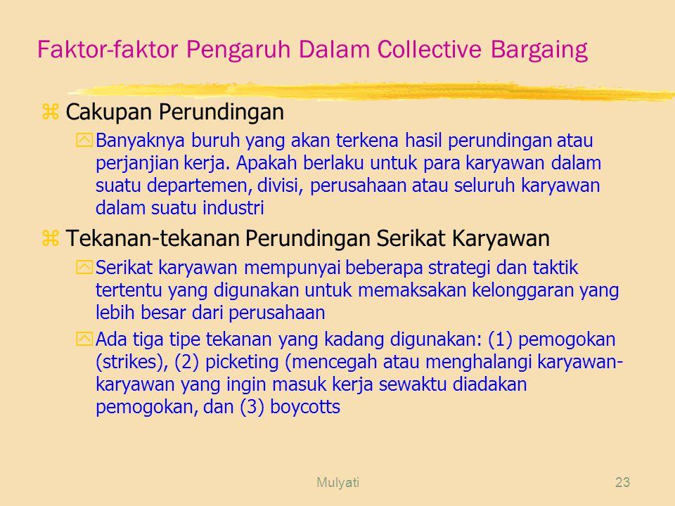 Mulyati23 Faktor-faktor Pengaruh Dalam Collective Bargaing zCakupan Perundingan yBanyaknya buruh yang akan terkena hasil perundingan atau perjanjian kerja.