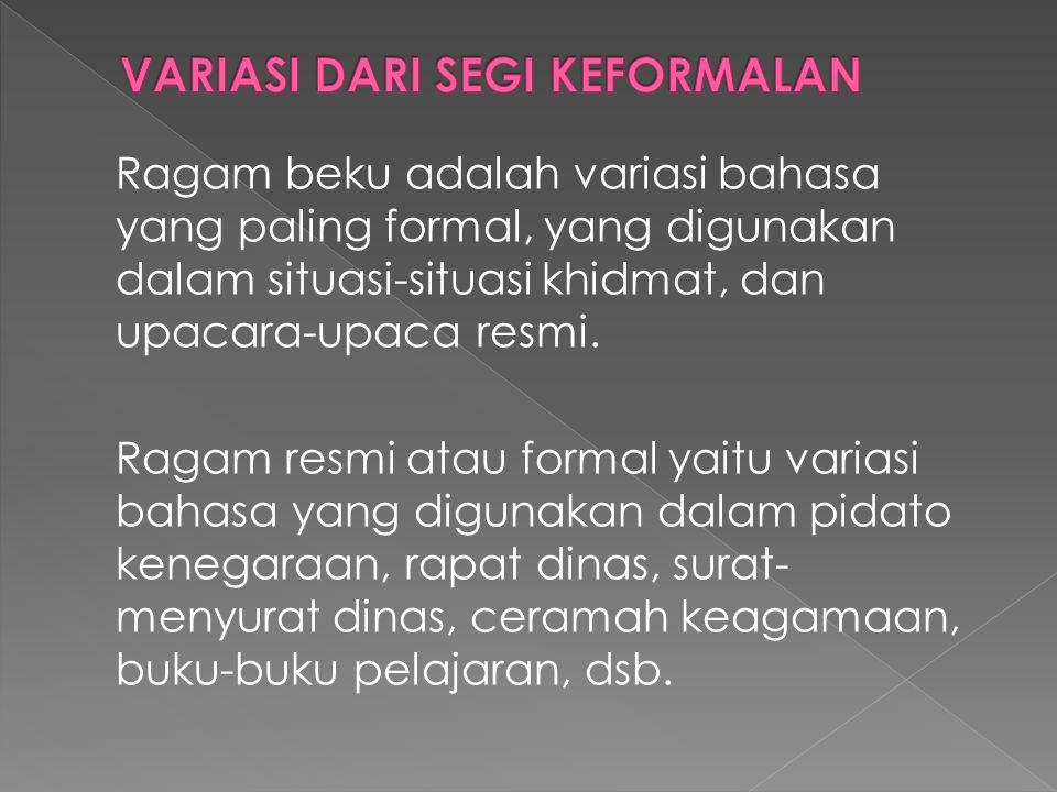 Ragam beku adalah variasi bahasa yang paling formal, yang digunakan dalam situasi-situasi khidmat, dan upacara-upaca resmi.