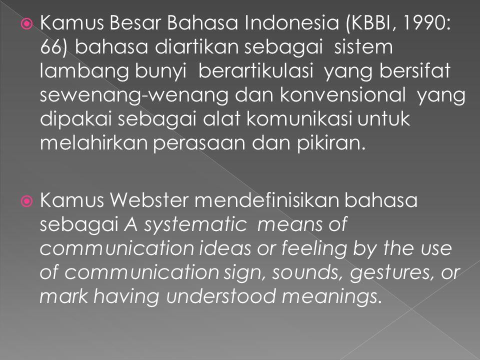  Kamus Besar Bahasa Indonesia (KBBI, 1990: 66) bahasa diartikan sebagai sistem lambang bunyi berartikulasi yang bersifat sewenang-wenang dan konvensional yang dipakai sebagai alat komunikasi untuk melahirkan perasaan dan pikiran.