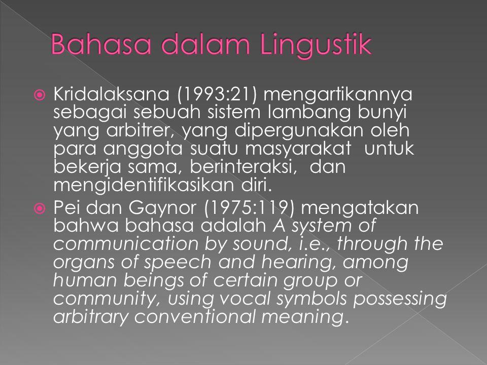  Kridalaksana (1993:21) mengartikannya sebagai sebuah sistem lambang bunyi yang arbitrer, yang dipergunakan oleh para anggota suatu masyarakat untuk bekerja sama, berinteraksi, dan mengidentifikasikan diri.