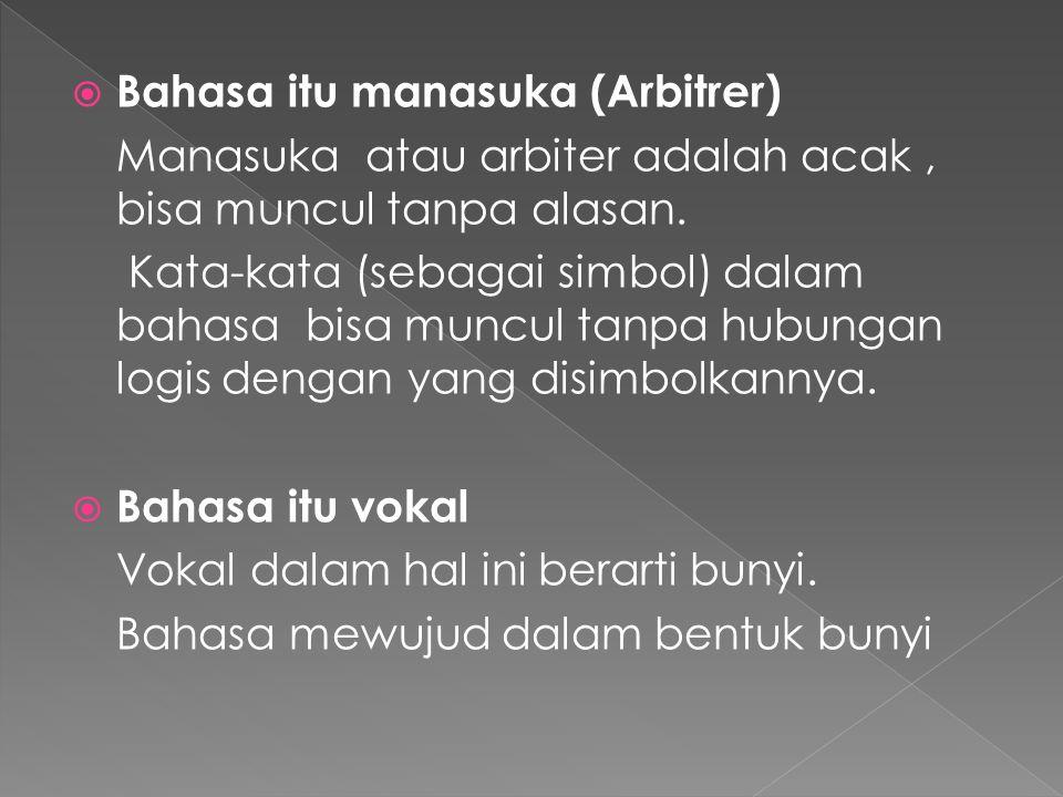  Bahasa itu manasuka (Arbitrer) Manasuka atau arbiter adalah acak, bisa muncul tanpa alasan.