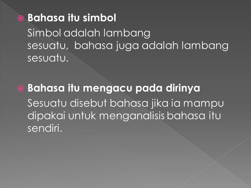  Bahasa itu simbol Simbol adalah lambang sesuatu, bahasa juga adalah lambang sesuatu.