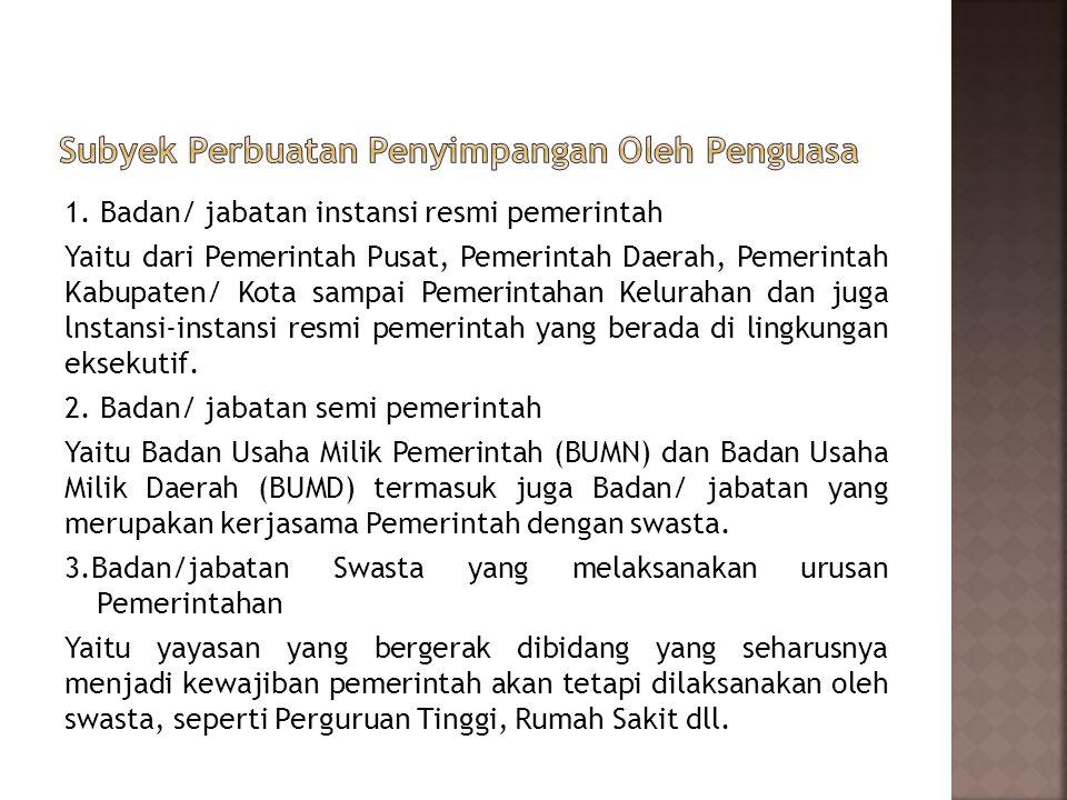 1. Badan/ jabatan instansi resmi pemerintah Yaitu dari Pemerintah Pusat, Pemerintah Daerah, Pemerintah Kabupaten/ Kota sampai Pemerintahan Kelurahan d