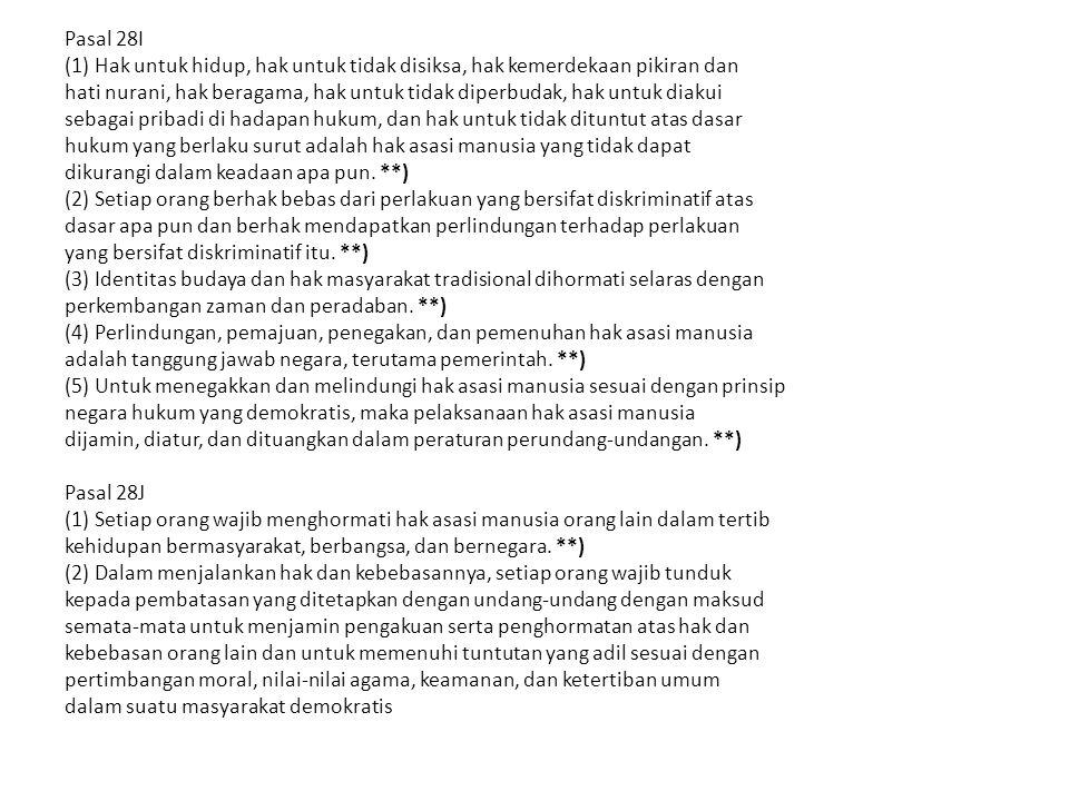 Pasal 28I (1) Hak untuk hidup, hak untuk tidak disiksa, hak kemerdekaan pikiran dan hati nurani, hak beragama, hak untuk tidak diperbudak, hak untuk d