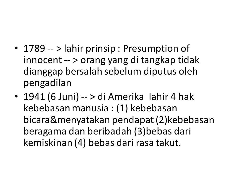 1789 -- > lahir prinsip : Presumption of innocent -- > orang yang di tangkap tidak dianggap bersalah sebelum diputus oleh pengadilan 1941 (6 Juni) --