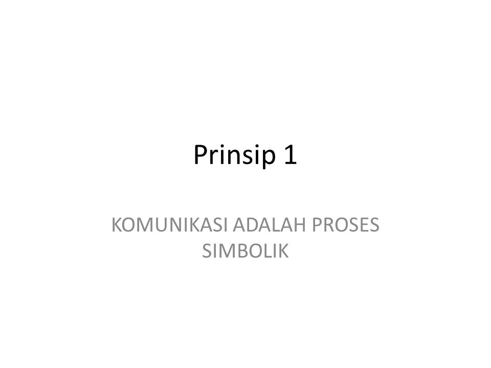 Prinsip 1 KOMUNIKASI ADALAH PROSES SIMBOLIK