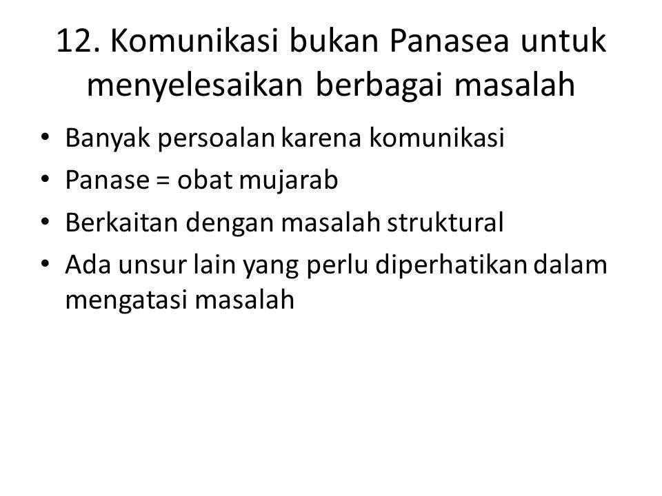 12. Komunikasi bukan Panasea untuk menyelesaikan berbagai masalah Banyak persoalan karena komunikasi Panase = obat mujarab Berkaitan dengan masalah st