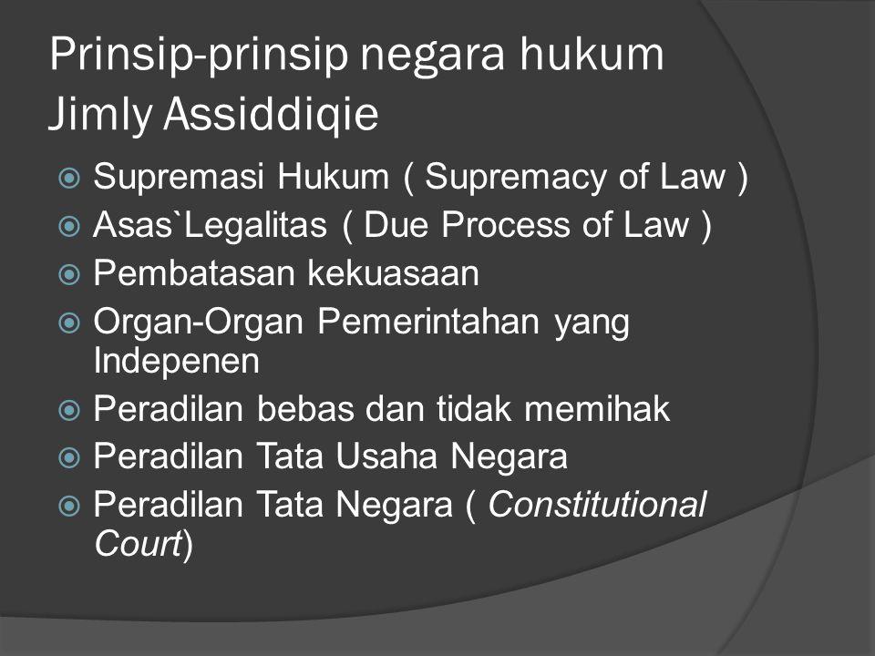 Prinsip-prinsip negara hukum Jimly Assiddiqie  Supremasi Hukum ( Supremacy of Law )  Asas`Legalitas ( Due Process of Law )  Pembatasan kekuasaan 