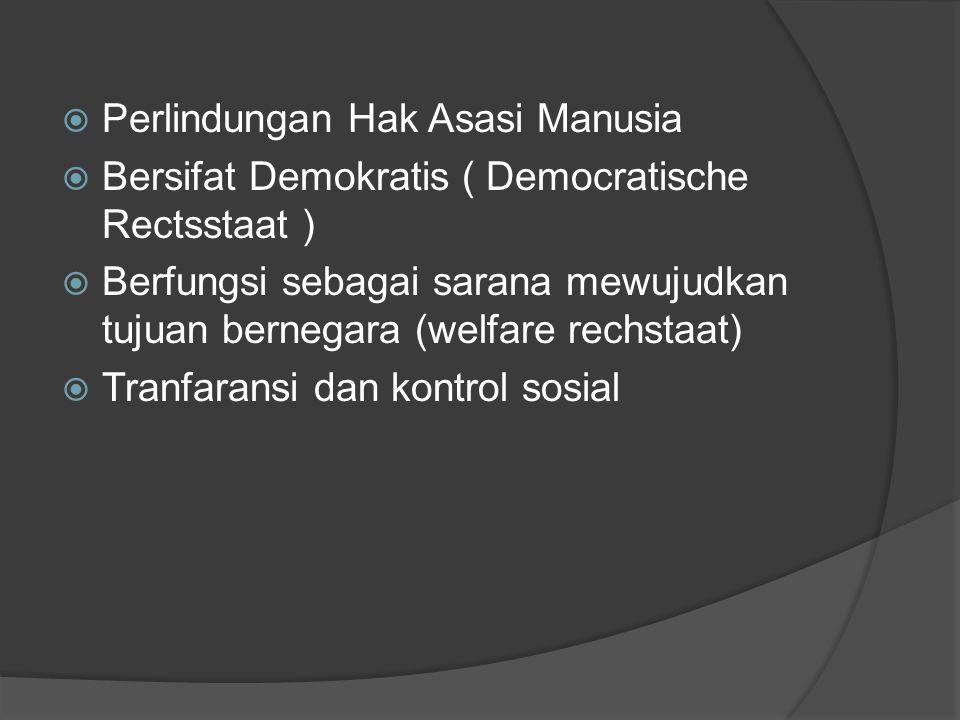  Perlindungan Hak Asasi Manusia  Bersifat Demokratis ( Democratische Rectsstaat )  Berfungsi sebagai sarana mewujudkan tujuan bernegara (welfare re