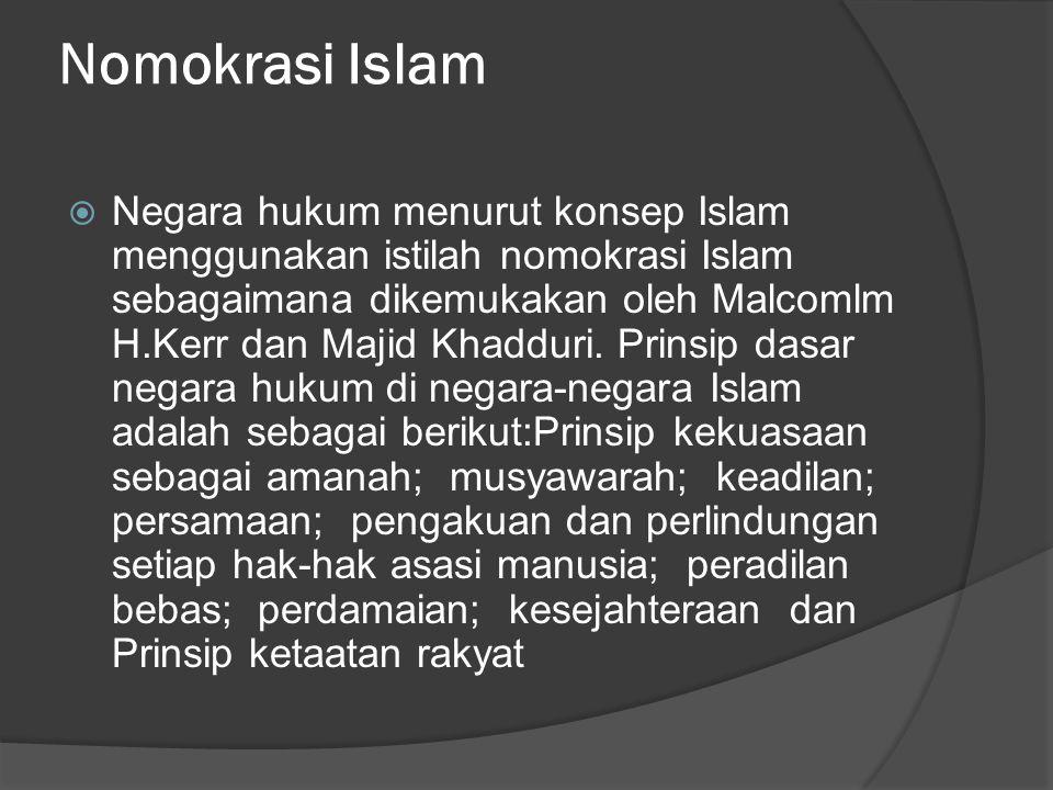Nomokrasi Islam  Negara hukum menurut konsep Islam menggunakan istilah nomokrasi Islam sebagaimana dikemukakan oleh Malcomlm H.Kerr dan Majid Khaddur