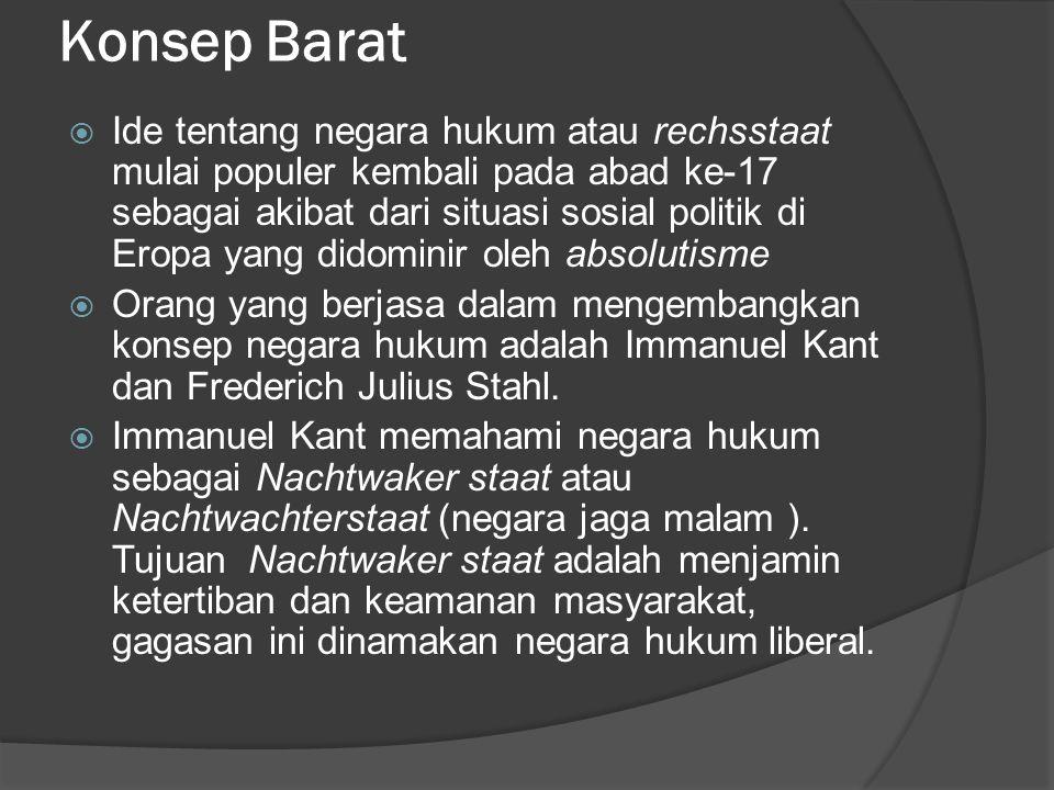 Konsep Barat  Ide tentang negara hukum atau rechsstaat mulai populer kembali pada abad ke-17 sebagai akibat dari situasi sosial politik di Eropa yang