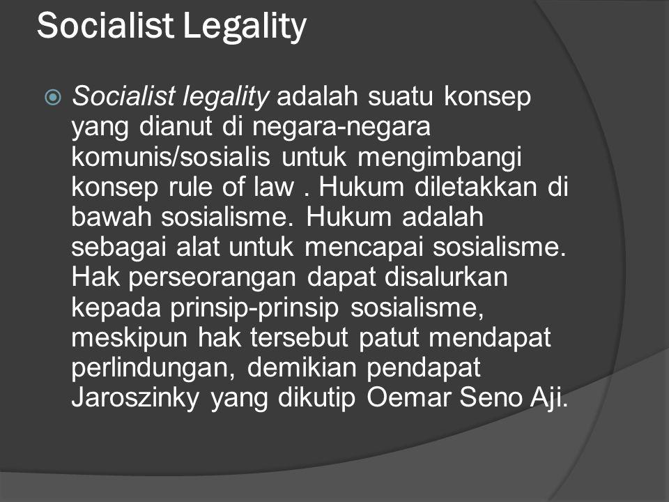 Socialist Legality  Socialist legality adalah suatu konsep yang dianut di negara-negara komunis/sosialis untuk mengimbangi konsep rule of law. Hukum