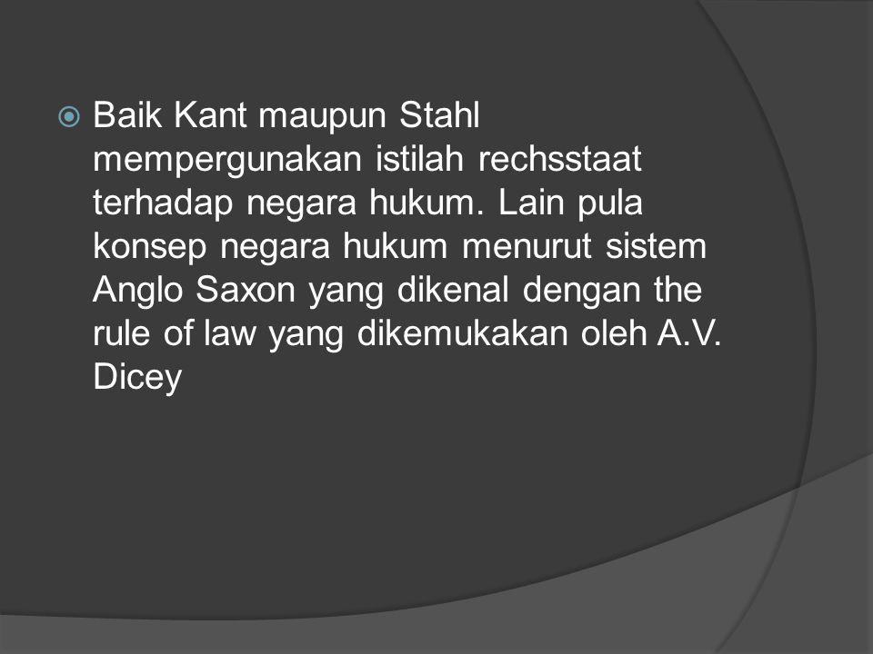  Baik Kant maupun Stahl mempergunakan istilah rechsstaat terhadap negara hukum. Lain pula konsep negara hukum menurut sistem Anglo Saxon yang dikenal
