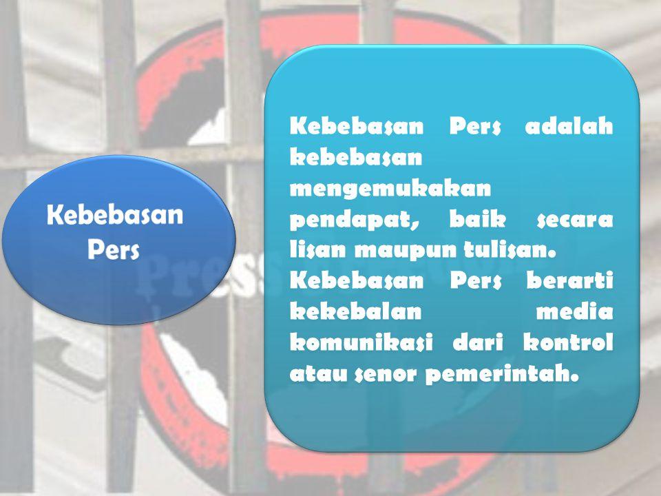 Kebebasan Pers adalah kebebasan mengemukakan pendapat, baik secara lisan maupun tulisan. Kebebasan Pers berarti kekebalan media komunikasi dari kontro
