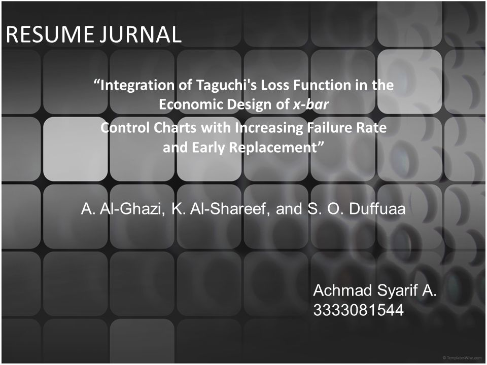"RESUME JURNAL ""Integration of Taguchi's Loss Function in the Economic Design of x-bar Control Charts with Increasing Failure Rate and Early Replacemen"