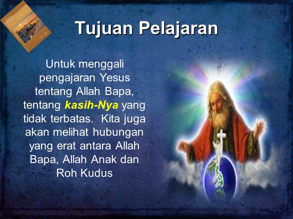 Untuk menggali pengajaran Yesus tentang Allah Bapa, tentang kasih-Nya yang tidak terbatas. Kita juga akan melihat hubungan yang erat antara Allah Bapa