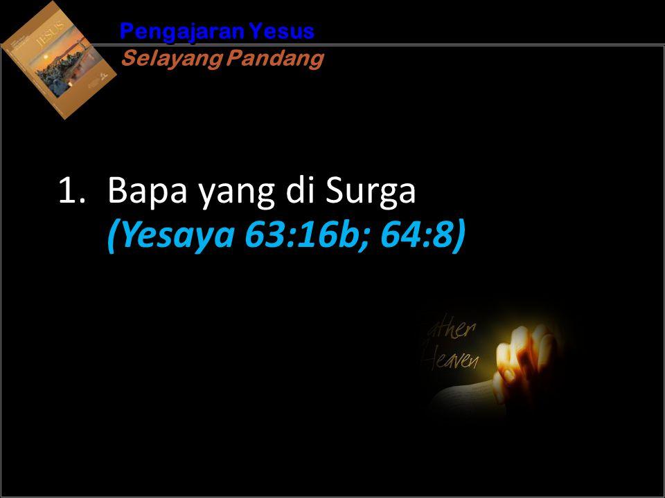 b Understand the purposes of marriageA Pengajaran Yesus Selayang Pandang Pengajaran Yesus Selayang Pandang 1. Bapa yang di Surga (Yesaya 63:16b; 64:8)