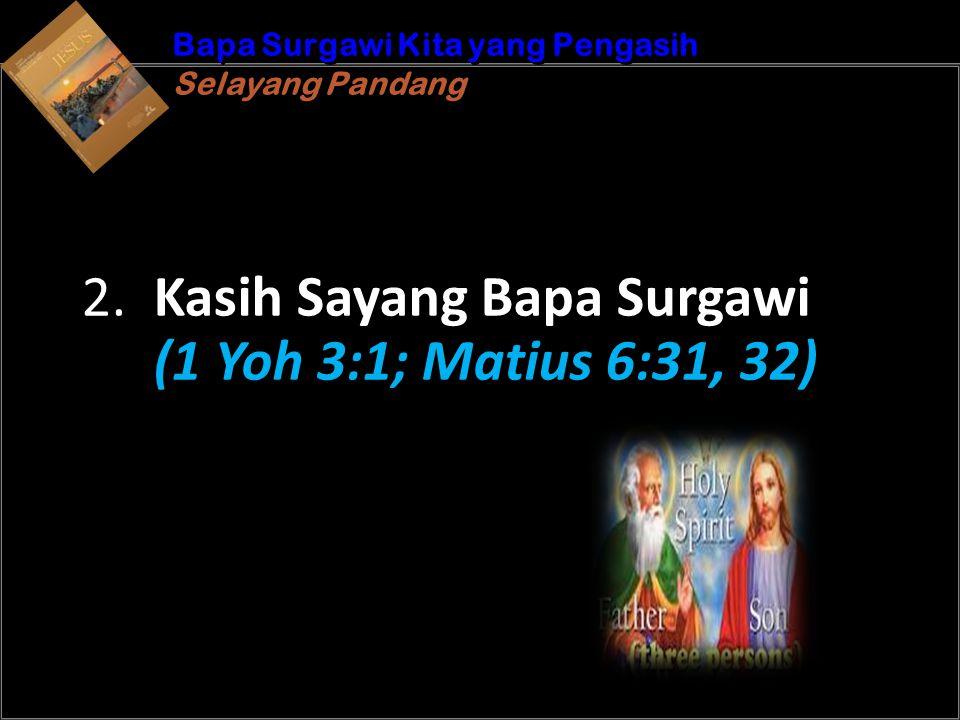 b Understand the purposes of marriageA Bapa Surgawi Kita yang Pengasih Selayang Pandang Bapa Surgawi Kita yang Pengasih Selayang Pandang 2. Kasih Saya