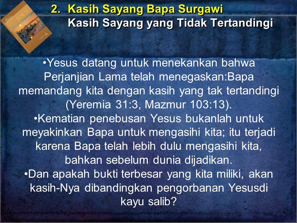 Yesus datang untuk menekankan bahwa Perjanjian Lama telah menegaskan:Bapa memandang kita dengan kasih yang tak tertandingi (Yeremia 31:3, Mazmur 103:1