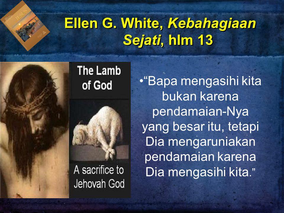 """""""Bapa mengasihi kita bukan karena pendamaian-Nya yang besar itu, tetapi Dia mengaruniakan pendamaian karena Dia mengasihi kita."""" Ellen G. White, Kebah"""