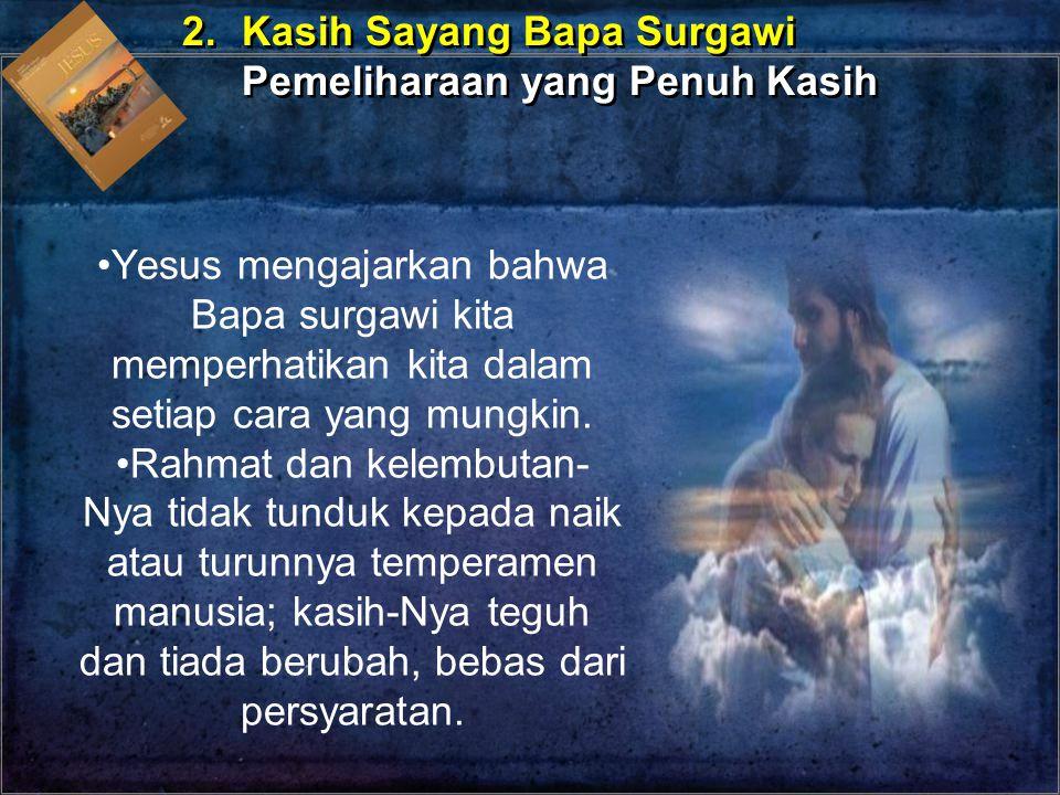 Yesus mengajarkan bahwa Bapa surgawi kita memperhatikan kita dalam setiap cara yang mungkin. Rahmat dan kelembutan- Nya tidak tunduk kepada naik atau