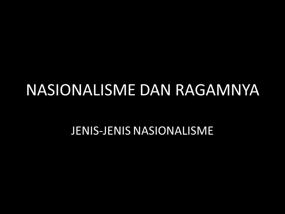 NASIONALISME DAN RAGAMNYA JENIS-JENIS NASIONALISME