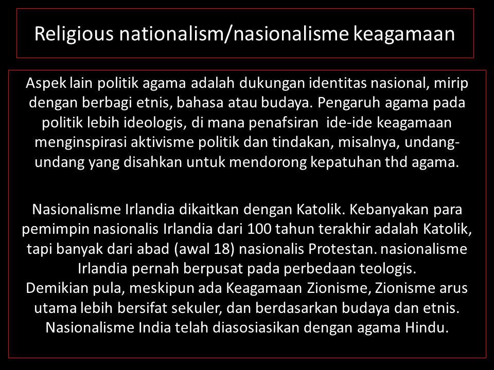 Religious nationalism/nasionalisme keagamaan Aspek lain politik agama adalah dukungan identitas nasional, mirip dengan berbagi etnis, bahasa atau buda