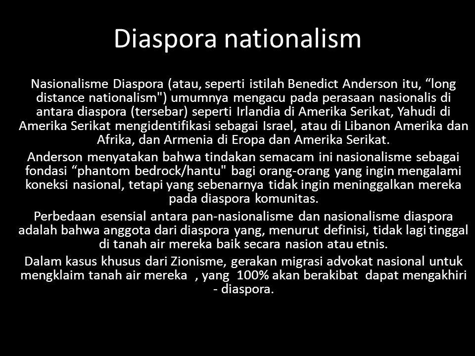 """Diaspora nationalism Nasionalisme Diaspora (atau, seperti istilah Benedict Anderson itu, """"long distance nationalism"""