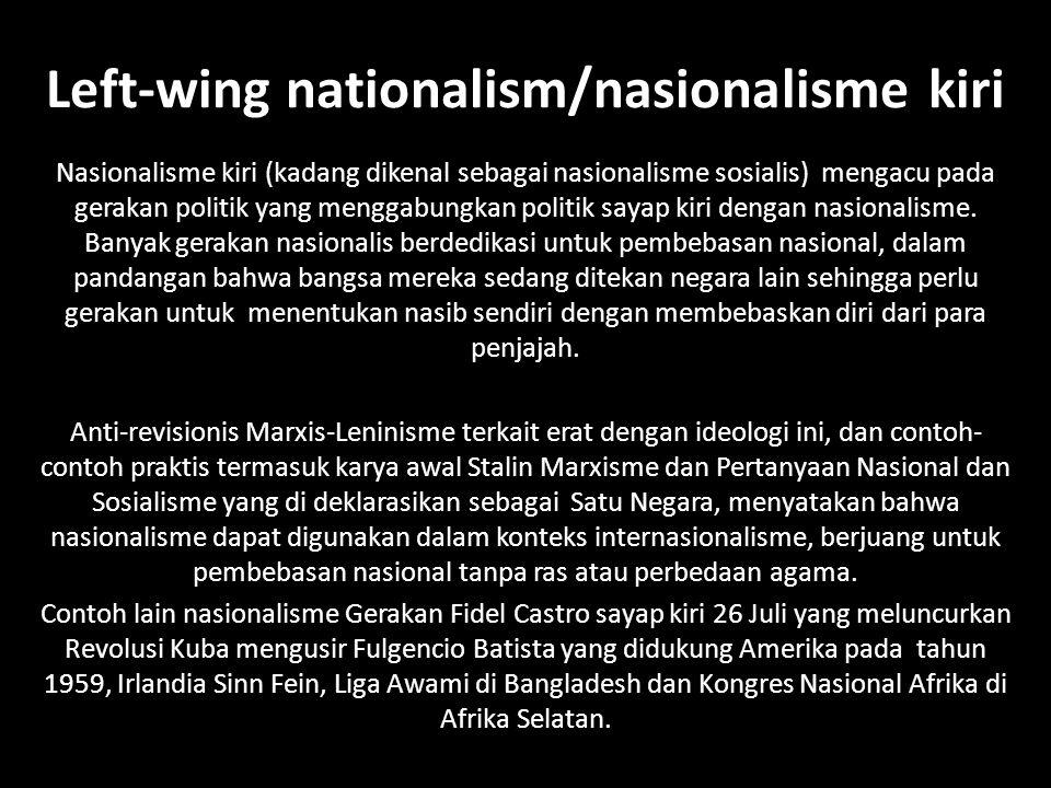 Left-wing nationalism/nasionalisme kiri Nasionalisme kiri (kadang dikenal sebagai nasionalisme sosialis) mengacu pada gerakan politik yang menggabungk