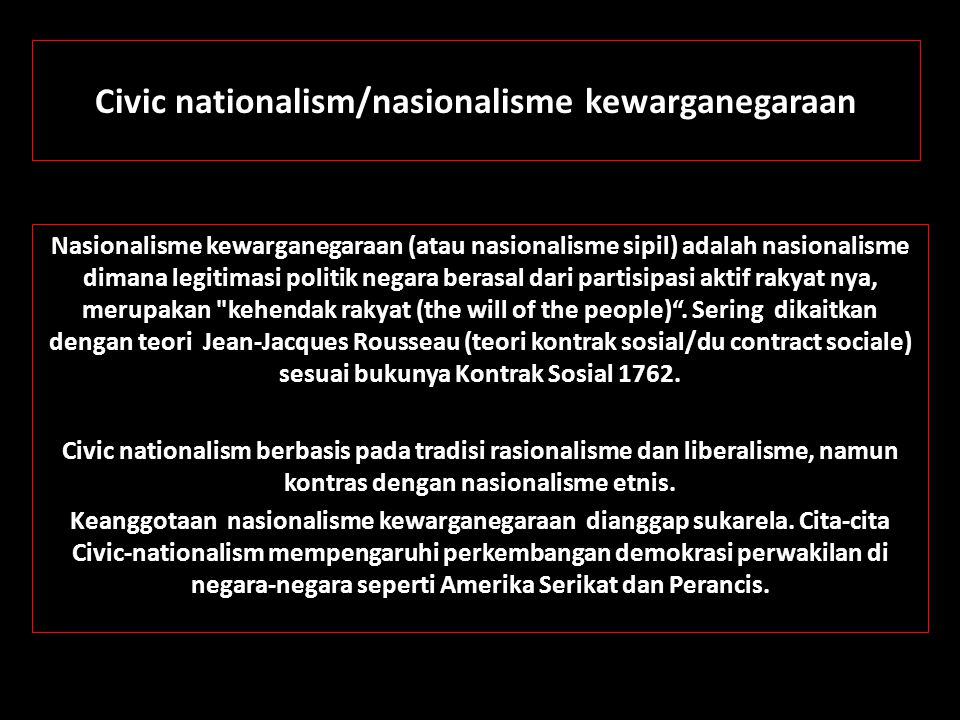 Civic nationalism/nasionalisme kewarganegaraan Nasionalisme kewarganegaraan (atau nasionalisme sipil) adalah nasionalisme dimana legitimasi politik ne