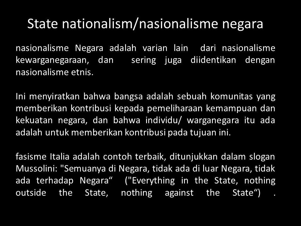 nasionalisme Negara adalah varian lain dari nasionalisme kewarganegaraan, dan sering juga diidentikan dengan nasionalisme etnis. Ini menyiratkan bahwa