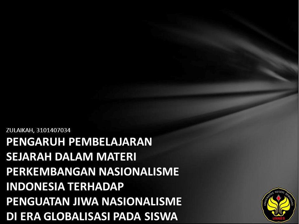 ZULAIKAH, 3101407034 PENGARUH PEMBELAJARAN SEJARAH DALAM MATERI PERKEMBANGAN NASIONALISME INDONESIA TERHADAP PENGUATAN JIWA NASIONALISME DI ERA GLOBALISASI PADA SISWA KELAS XI BAHASA DAN KELAS XI IPS 3 SMA N 1 JEPARA