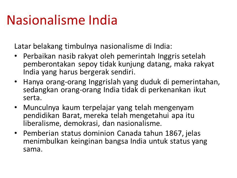Nasionalisme India Latar belakang timbulnya nasionalisme di India: Perbaikan nasib rakyat oleh pemerintah Inggris setelah pemberontakan sepoy tidak kunjung datang, maka rakyat India yang harus bergerak sendiri.