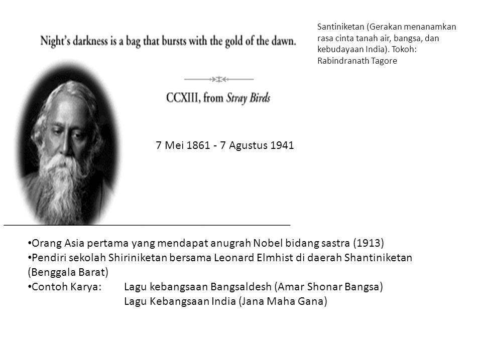 7 Mei 1861 - 7 Agustus 1941 Santiniketan (Gerakan menanamkan rasa cinta tanah air, bangsa, dan kebudayaan India). Tokoh: Rabindranath Tagore Orang Asi