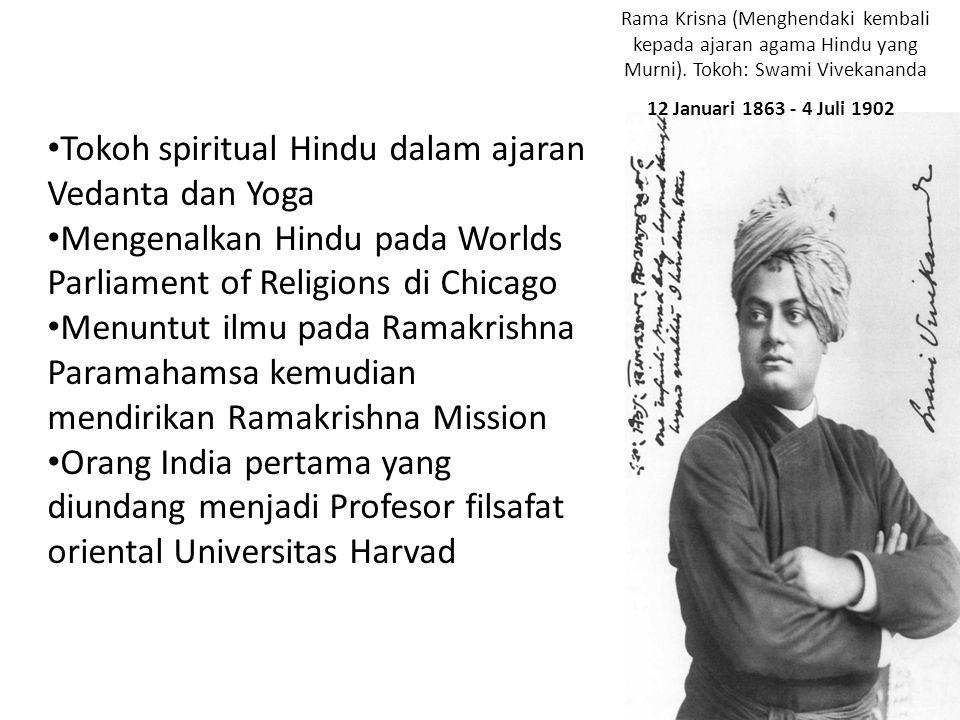 Rama Krisna (Menghendaki kembali kepada ajaran agama Hindu yang Murni). Tokoh: Swami Vivekananda Tokoh spiritual Hindu dalam ajaran Vedanta dan Yoga M