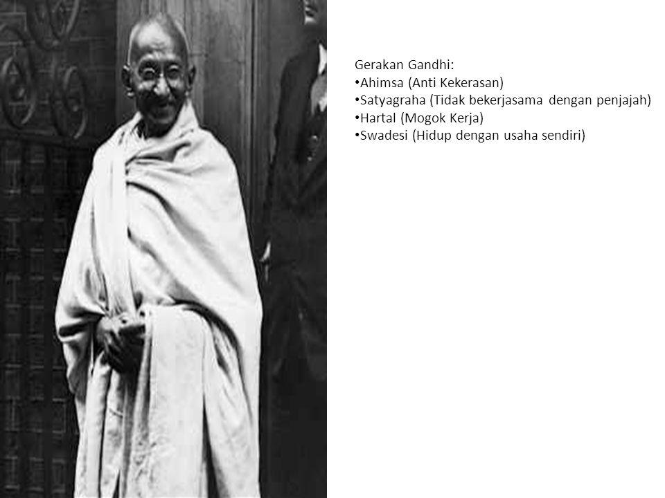 Gerakan Gandhi: Ahimsa (Anti Kekerasan) Satyagraha (Tidak bekerjasama dengan penjajah) Hartal (Mogok Kerja) Swadesi (Hidup dengan usaha sendiri)