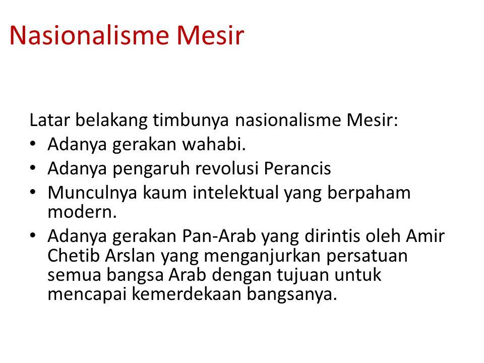 Nasionalisme Mesir Latar belakang timbunya nasionalisme Mesir: Adanya gerakan wahabi. Adanya pengaruh revolusi Perancis Munculnya kaum intelektual yan