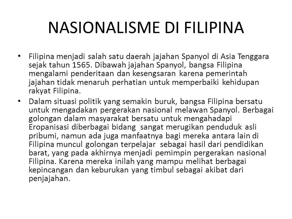 NASIONALISME DI FILIPINA Filipina menjadi salah satu daerah jajahan Spanyol di Asia Tenggara sejak tahun 1565. Dibawah jajahan Spanyol, bangsa Filipin