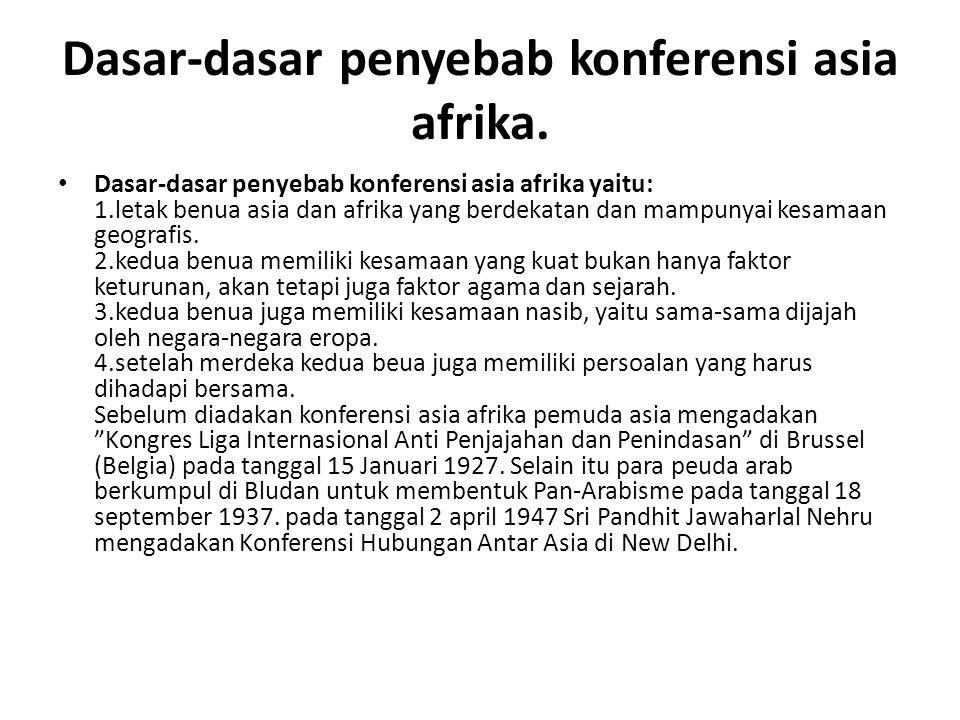 Dasar-dasar penyebab konferensi asia afrika. Dasar-dasar penyebab konferensi asia afrika yaitu: 1.letak benua asia dan afrika yang berdekatan dan mamp