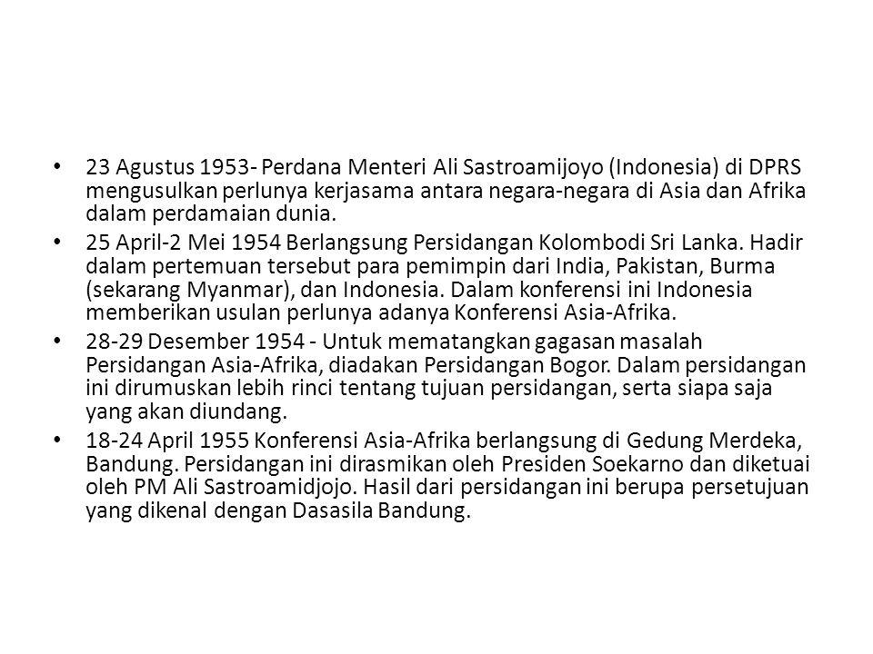 23 Agustus 1953- Perdana Menteri Ali Sastroamijoyo (Indonesia) di DPRS mengusulkan perlunya kerjasama antara negara-negara di Asia dan Afrika dalam pe