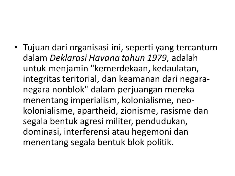 Tujuan dari organisasi ini, seperti yang tercantum dalam Deklarasi Havana tahun 1979, adalah untuk menjamin