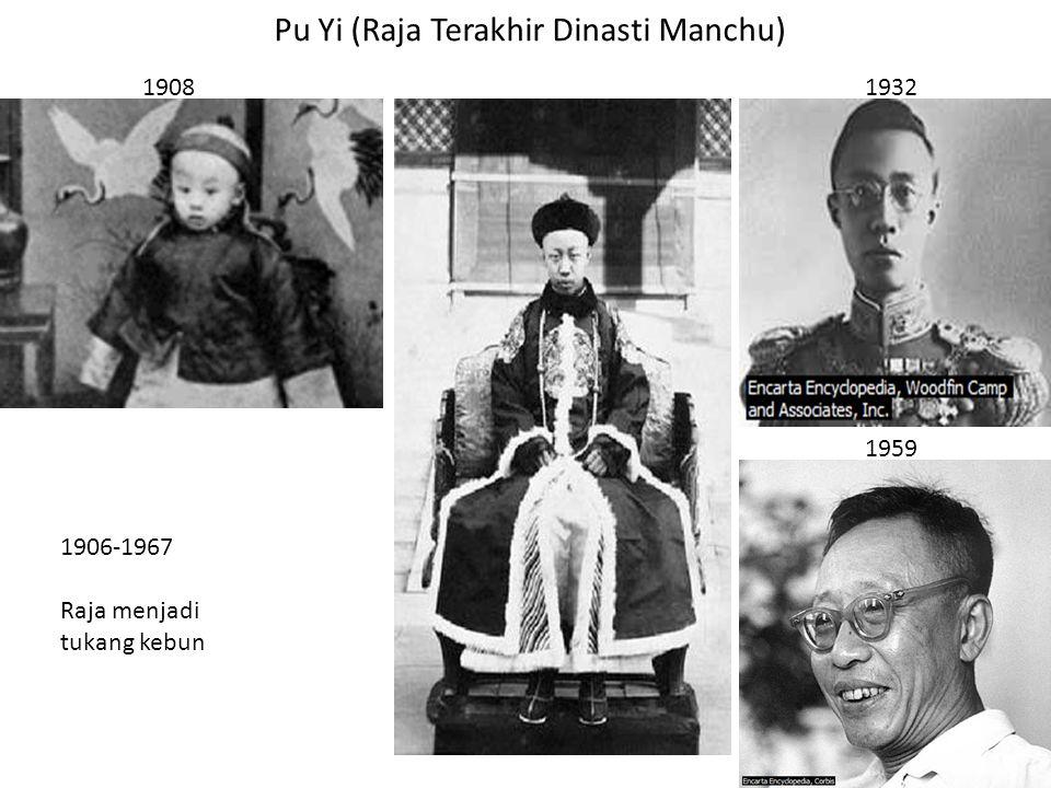 Pu Yi (Raja Terakhir Dinasti Manchu) 1908 1959 1906-1967 Raja menjadi tukang kebun 1932