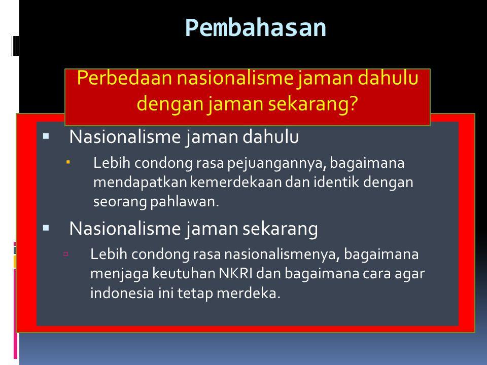 Nasionalisme di Indonesia mulai bergaung pada awal abad ke 20 Masehi yang ditandai dengan kelahiran tiga kelompok yaitu : 1.